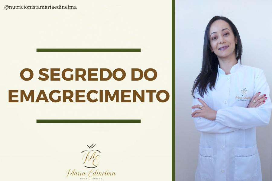 O SEGREDO DO EMAGRECIMENTO – TEXTO: NUTRICIONISTA MARIA EDINELMA