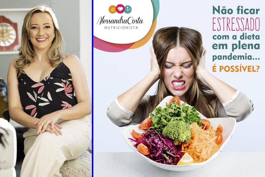 É POSSÍVEL NÃO FICAR ESTRESSADO COM A DIETA EM PLENA PANDEMIA? DICAS DA NUTRICIONISTA ALESSANDRA COSTA