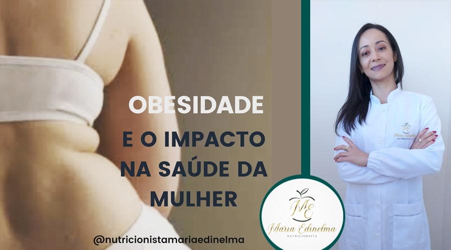 OBESIDADE E O IMPACTO NA SAÚDE DA MULHER – TEXTO: NUTRICIONISTA MARIA EDINELMA
