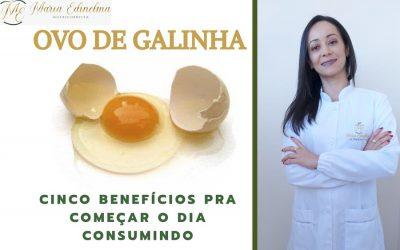 OVOS: CINCO BENEFÍCIOS PARA COMEÇAR O DIA CONSUMINDO ESSE ALIMENTO – TEXTO: NUTRICIONISTA MARIA EDINELMA