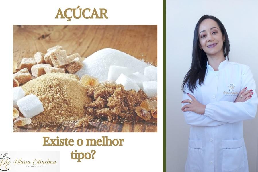 EXISTE O MELHOR TIPO DE AÇÚCAR? TEXTO: NUTRICIONISTA MARIA EDINELMA