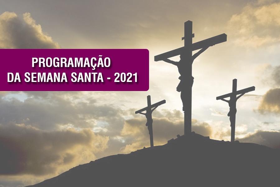 PARÓQUIA DE MACAÚBAS DIVULGA A PROGRAMAÇÃO COMPLETA DA SEMANA SANTA – 2021